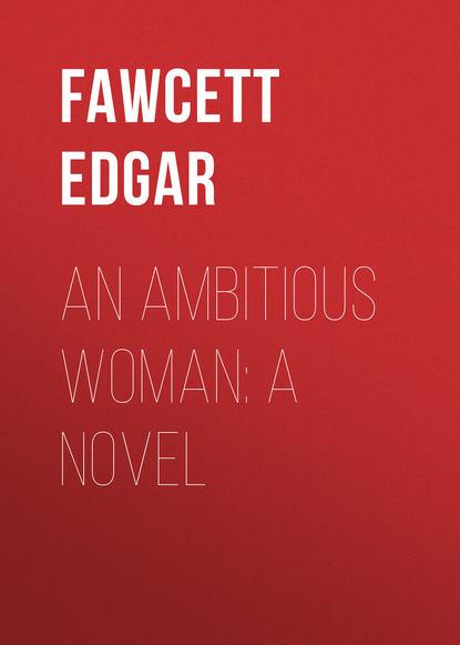 Fawcett Edgar An Ambitious Woman: A Novel w h 1871 1940 davies a weak woman a novel