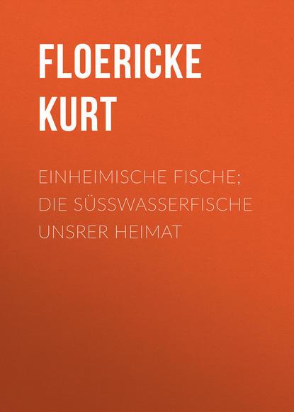 Floericke Kurt Einheimische Fische; Die Süßwasserfische unsrer Heimat недорого
