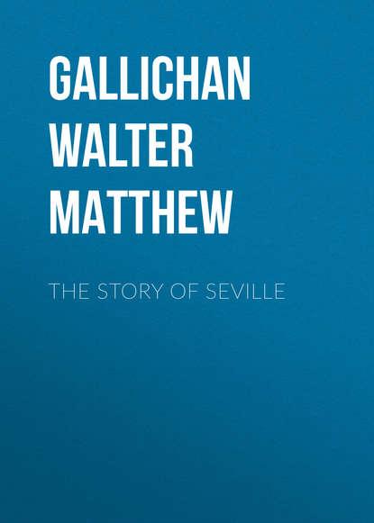 Gallichan Walter Matthew The Story of Seville matthew rubery untold story of the talking book