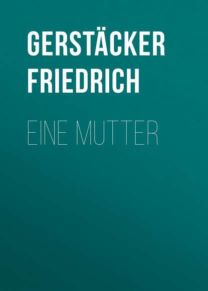 Gerstäcker Friedrich Eine Mutter gerstäcker friedrich inselwelt