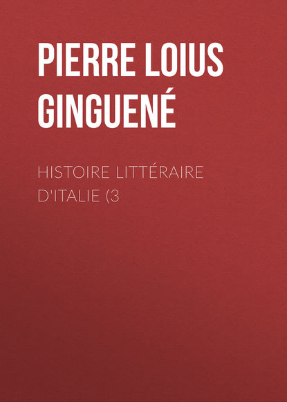 Pierre Loius Ginguené Histoire littéraire d'Italie (3 pierre césar briand histoire d espagne t 3