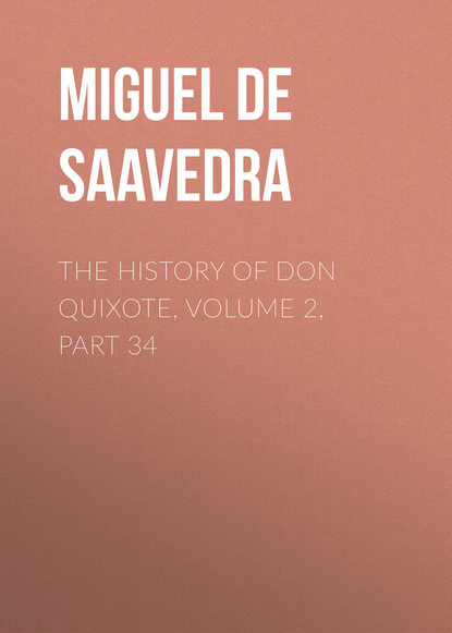 Фото - Мигель де Сервантес Сааведра The History of Don Quixote, Volume 2, Part 34 мигель де сервантес сааведра the history of don quixote volume 2 part 23