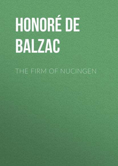 Фото - Оноре де Бальзак The Firm of Nucingen оноре де бальзак a prince of bohemia
