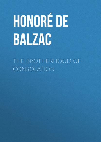 Фото - Оноре де Бальзак The Brotherhood of Consolation оноре де бальзак a prince of bohemia