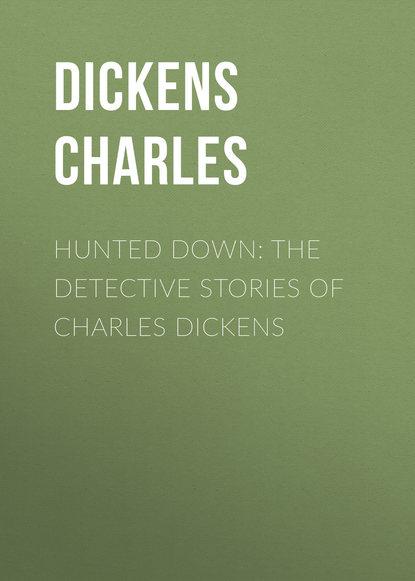 Фото - Чарльз Диккенс Hunted Down: The Detective Stories of Charles Dickens чарльз диккенс oliver twist illustrated edition including the life of charles dickens