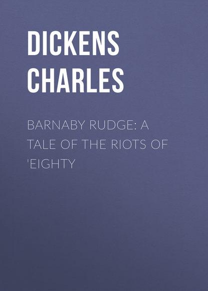 Фото - Чарльз Диккенс Barnaby Rudge: A Tale of the Riots of 'Eighty чарльз диккенс barnaby rudge