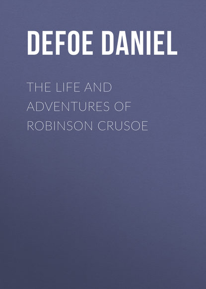 цена на Даниэль Дефо The Life and Adventures of Robinson Crusoe