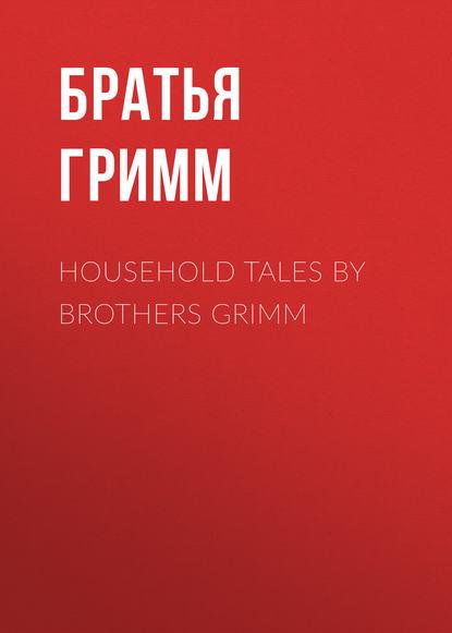 Фото - Братья Гримм Household Tales by Brothers Grimm братья гримм household tales by brothers grimm
