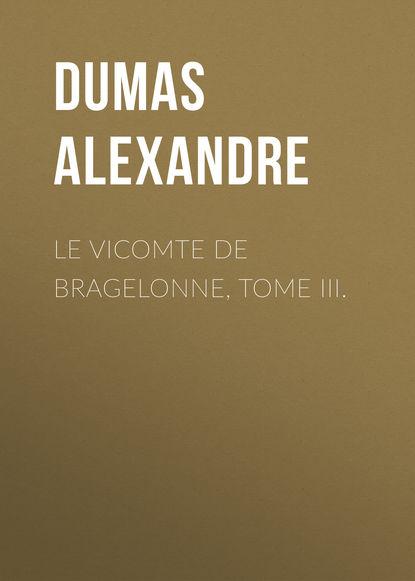 Фото - Александр Дюма Le vicomte de Bragelonne, Tome III. александр дюма le vicomte de bragelonne tome iv