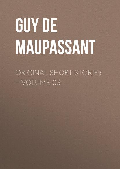 Ги де Мопассан Original Short Stories – Volume 03 ги де мопассан самоубийцы
