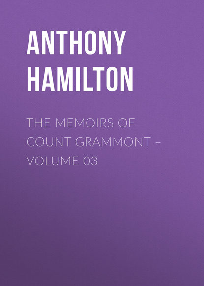 Anthony Hamilton The Memoirs of Count Grammont – Volume 03 недорого