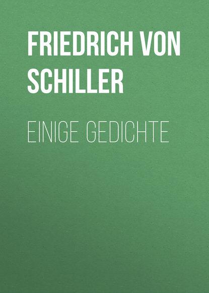 Фридрих Шиллер Einige Gedichte