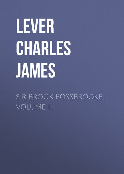 Lever Charles James Sir Brook Fossbrooke, Volume I. lever charles james charles o malley the irish dragoon volume 2