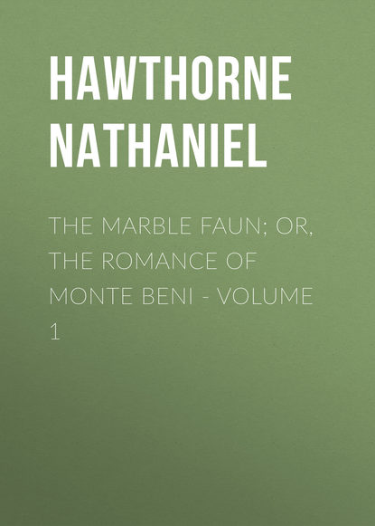Натаниель Готорн The Marble Faun; Or, The Romance of Monte Beni - Volume 1 недорого