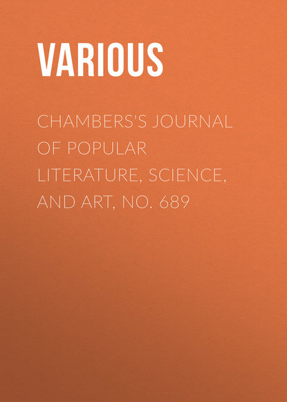 Various Chambers's Journal of Popular Literature, Science, and Art, No. 689 various chambers s journal of popular literature science and art no 709