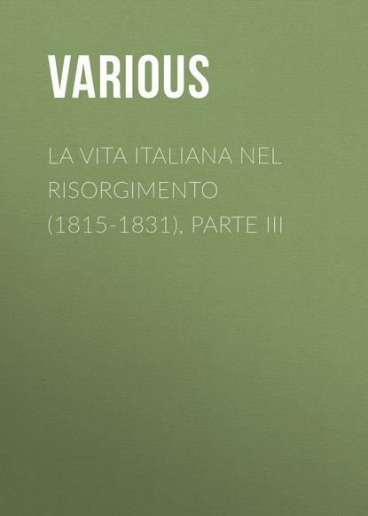Various La vita Italiana nel Risorgimento (1815-1831), parte III luciano zùccoli la freccia nel fianco