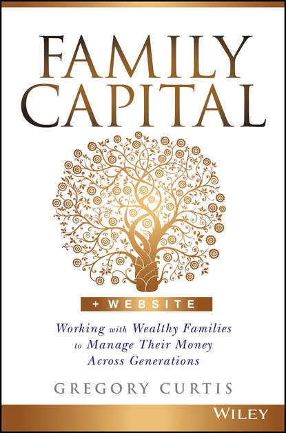Фото - Gregory Curtis Family Capital. Working with Wealthy Families to Manage Their Money Across Generations kevin grogan the only guide you ll ever need for the right financial plan managing your wealth risk and investments