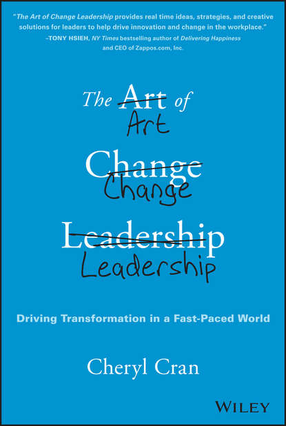 Cheryl Cran The Art of Change Leadership. Driving Transformation In a Fast-Paced World марк виктор хансен the $1 million reason to change your mind