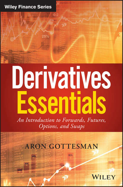 Aron Gottesman Derivatives Essentials. An Introduction to Forwards, Futures, Options and Swaps gordon peery f the post reform guide to derivatives and futures