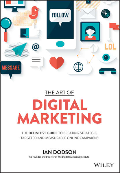 Фото - Ian Dodson The Art of Digital Marketing. The Definitive Guide to Creating Strategic, Targeted, and Measurable Online Campaigns andy bird the growth drivers the definitive guide to transforming marketing capabilities