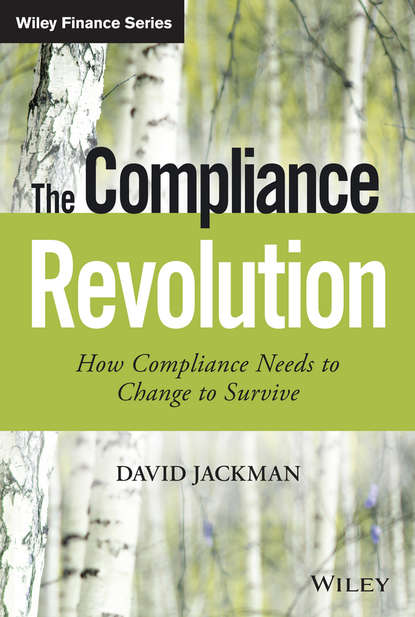 David Jackman The Compliance Revolution. How Compliance Needs to Change to Survive donna kennedy glans corporate integrity a toolkit for managing beyond compliance
