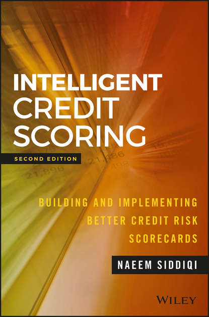 Naeem Siddiqi Intelligent Credit Scoring. Building and Implementing Better Credit Risk Scorecards mingyuan zhang credit risk assessment the new lending system for borrowers lenders and investors
