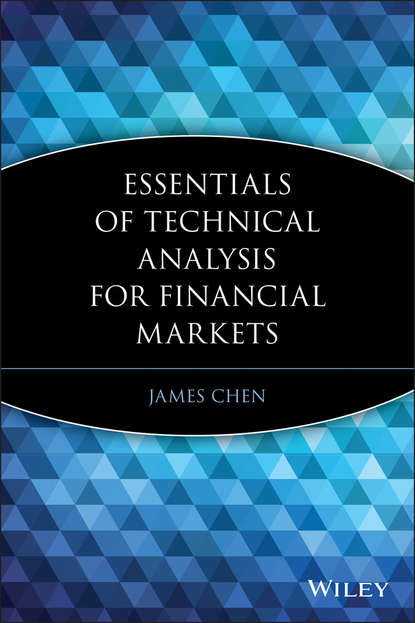 Фото - James Chen Essentials of Technical Analysis for Financial Markets cynthia kase a kase on technical analysis workbook trading and forecasting