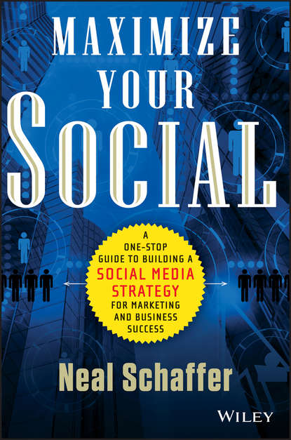Neal Schaffer Maximize Your Social. A One-Stop Guide to Building a Social Media Strategy for Marketing and Business Success andy smith the dragonfly effect quick effective and powerful ways to use social media to drive social change