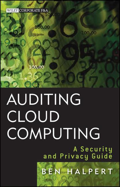 Ben Halpert Auditing Cloud Computing. A Security and Privacy Guide ben halpert auditing cloud computing a security and privacy guide