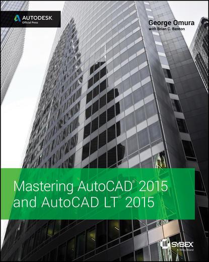 George Omura Mastering AutoCAD 2015 and AutoCAD LT 2015. Autodesk Official Press autodesk autocad 1 год только