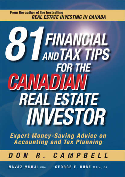 Don Campbell R. 81 Financial and Tax Tips for the Canadian Real Estate Investor. Expert Money-Saving Advice on Accounting and Tax Planning