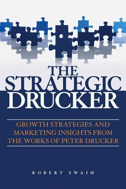 Robert Swaim W. The Strategic Drucker. Growth Strategies and Marketing Insights from the Works of Peter Drucker peter f drucker what makes an effective executive harvard business review classics