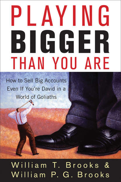 William Brooks T. Playing Bigger Than You Are. How to Sell Big Accounts Even if You're David in a World of Goliaths canaan mash don t give up you are stronger than you think