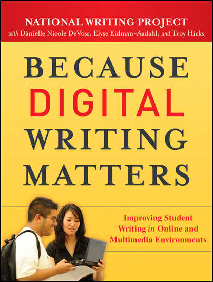 Elyse Eidman-Aadahl Because Digital Writing Matters. Improving Student Writing in Online and Multimedia Environments chambers writing for the web