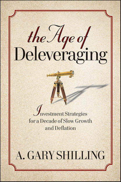 A. Shilling Gary The Age of Deleveraging. Investment Strategies for a Decade of Slow Growth and Deflation