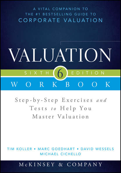 Marc Goedhart Valuation Workbook. Step-by-Step Exercises and Tests to Help You Master Valuation + WS karl keegan biotechnology valuation an introductory guide