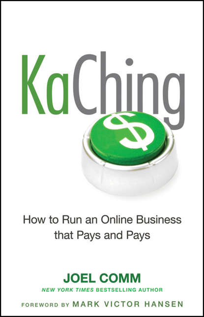 Фото - Марк Виктор Хансен KaChing: How to Run an Online Business that Pays and Pays jim kukral f attention this book will make you money how to use attention getting online marketing to increase your revenue