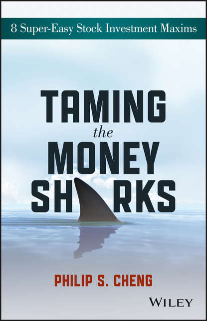 Philip Cheng Shu-Ying Taming the Money Sharks. 8 Super-Easy Stock Investment Maxims philip cheng shu ying taming the money sharks 8 super easy stock investment maxims