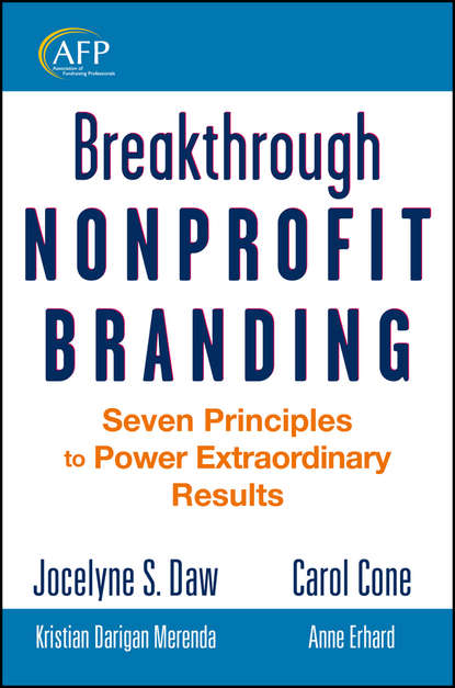 Jocelyne Daw Breakthrough Nonprofit Branding. Seven Principles to Power Extraordinary Results stenzel julia shepard the brand idea managing nonprofit brands with integrity democracy and affinity