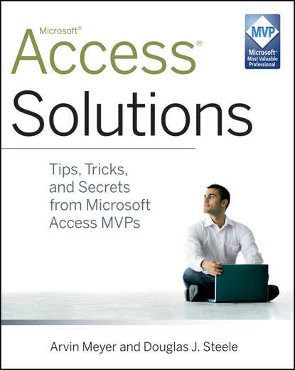 Arvin Meyer Access Solutions. Tips, Tricks, and Secrets from Microsoft MVPs