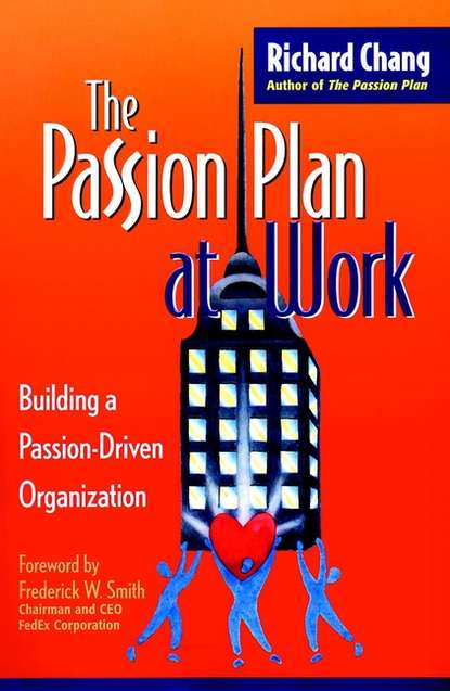 Фото - Richard Chang Y. The Passion Plan at Work. Building a Passion-Driven Organization john sedgwick the art of doing good where passion meets action