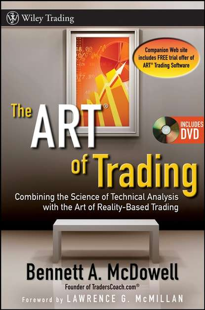 Фото - Bennett McDowell A. The ART of Trading. Combining the Science of Technical Analysis with the Art of Reality-Based Trading cynthia kase a kase on technical analysis workbook trading and forecasting