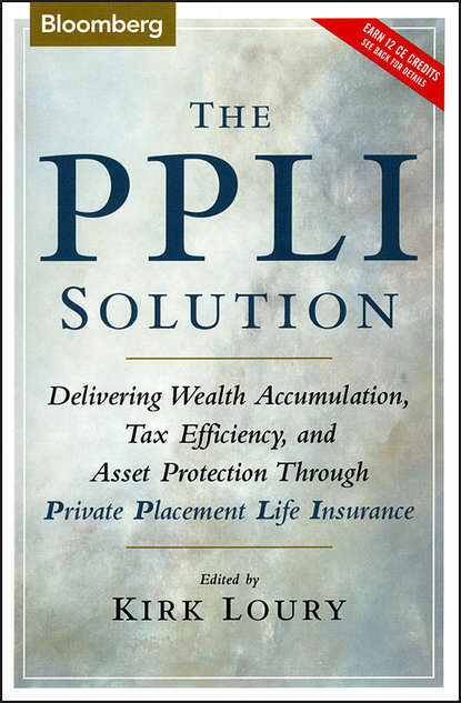 Kirk Loury The PPLI Solution. Delivering Wealth Accumulation, Tax Efficiency, and Asset Protection Through Private Placement Life Insurance