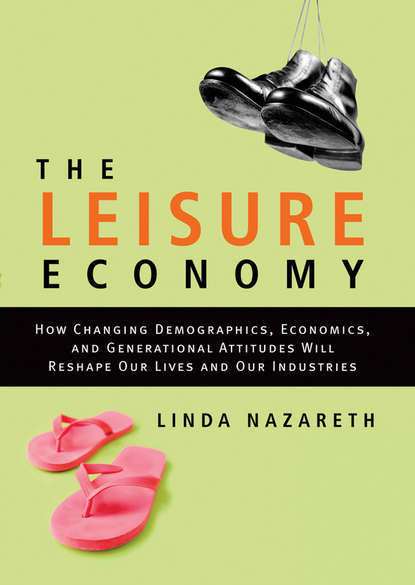 Linda Nazareth The Leisure Economy. How Changing Demographics, Economics, and Generational Attitudes Will Reshape Our Lives and Our Industries the shadow economy
