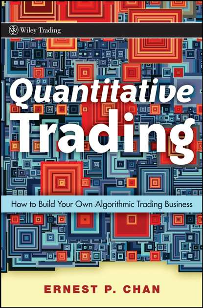 Ernie Chan Quantitative Trading. How to Build Your Own Algorithmic Trading Business irene aldridge high frequency trading a practical guide to algorithmic strategies and trading systems
