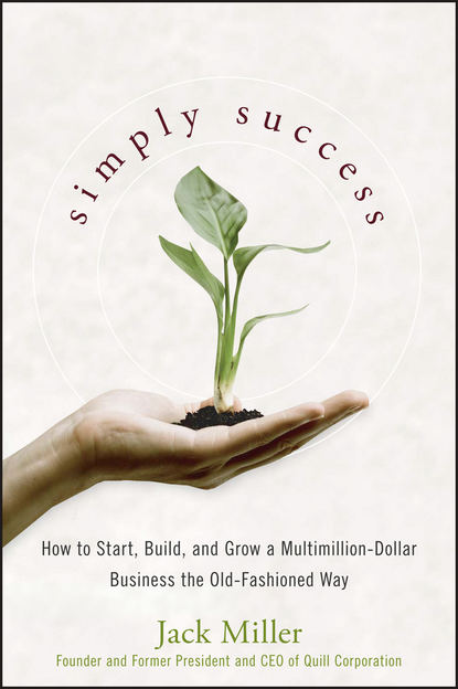 Jack Miller Simply Success. How to Start, Build and Grow a Multimillion Dollar Business the Old-Fashioned Way carr how to design and build electronic instrumentation 2ed pr only