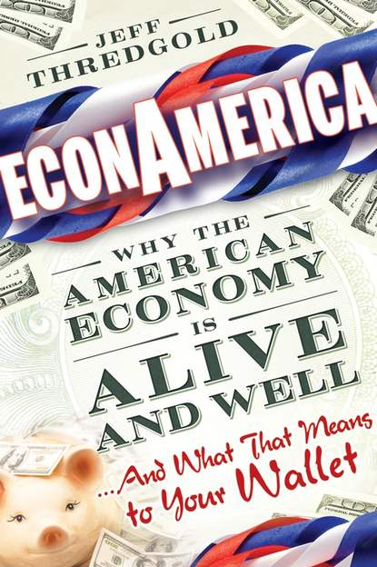 Jeff Thredgold EconAmerica. Why the American Economy is Alive and Well... And What That Means to Your Wallet jeff grout what you need to know about leadership