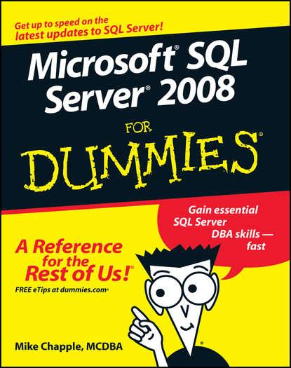 Mike Chapple Microsoft SQL Server 2008 For Dummies рассел чарли кроуфорд шарон microsoft windows server 2008 справочник администратора