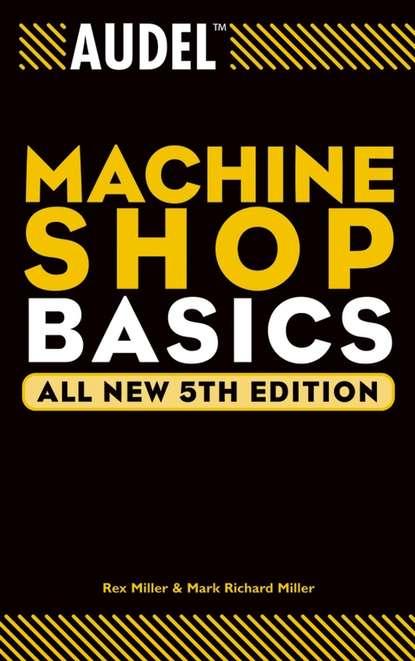 Rex Miller Audel Machine Shop Basics rex miller audel machine shop basics