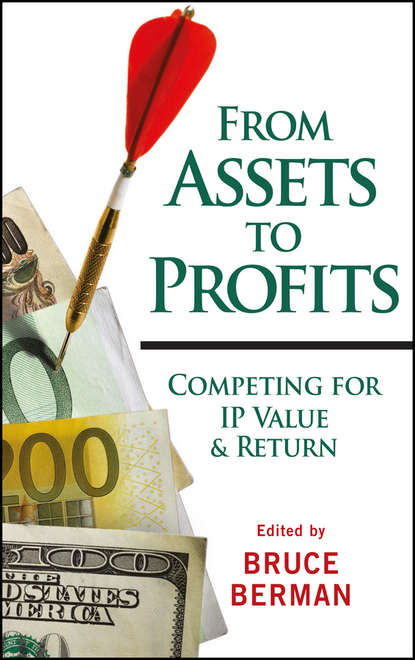 Bruce Berman From Assets to Profits. Competing for IP Value and Return value and profits in business strategy